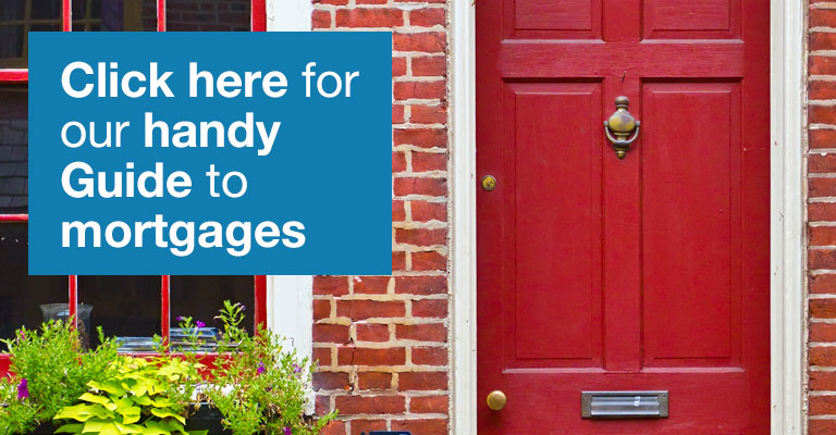 Click here for our handy guide to Mortgages